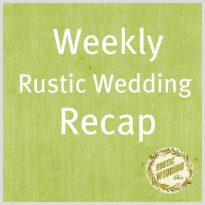 Weekly Rustic Wedding Recap