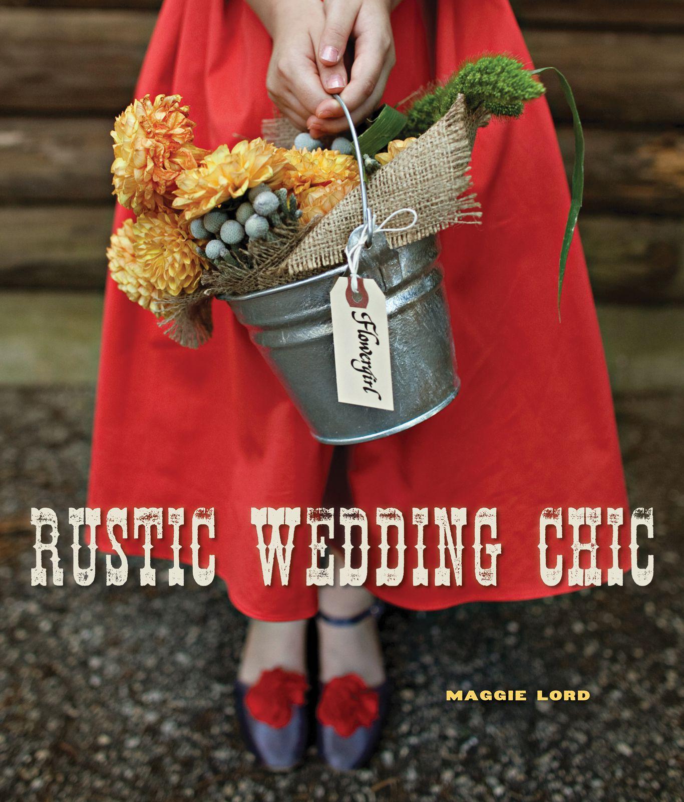 The Rustic Wedding Chic Book - Rustic Wedding Chic