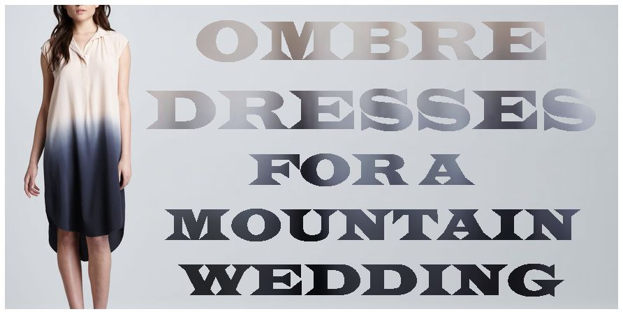 What to wear to a Mountian Wedding : Ombre Dresses