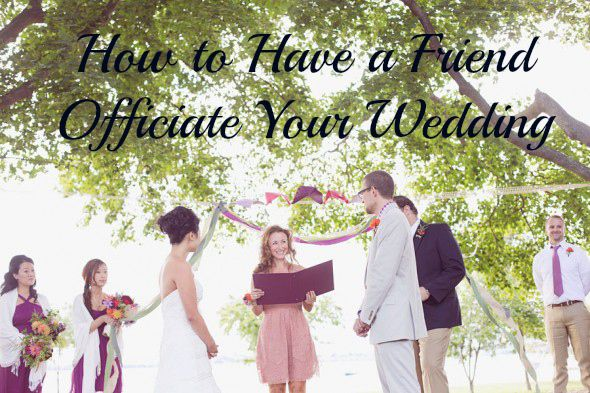 How To Have A Friend Officiate Your Wedding
