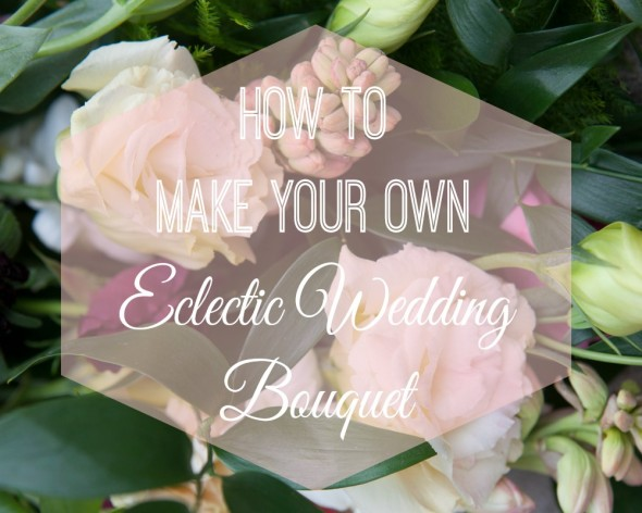Make Your Own Bridal Bouquet: How To Arrange Your Own Eclectic Bouquet