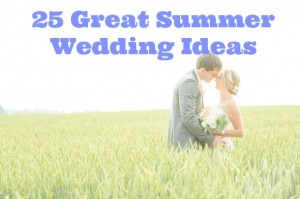 25 Ideas For Summer Wedding