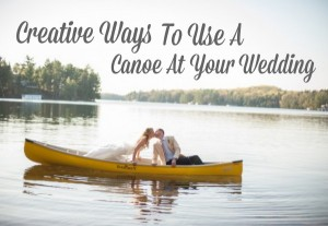 Ways To Use A Canoe At Your Wedding