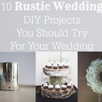 10 Rustic Wedding Projects You Should Try For Your Wedding