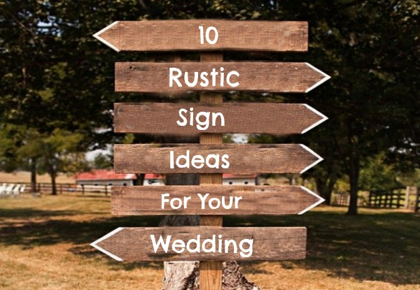 10 Rustic Sign Ideas For Your Wedding