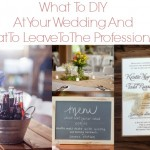 What To DIY At Your Wedding And What Not To