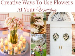 Creative Ways To Use Flowers At Your Wedding