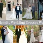 10 Celebrity Wedding Dresses We Love