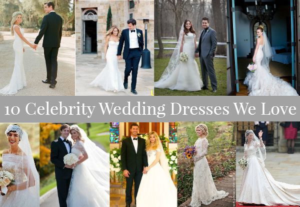 10 Celebrity Wedding Dresses We Love