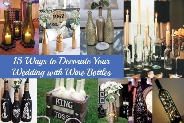 15 Ways To Decorate Your Wedding With Wine Bottles - Rustic ...